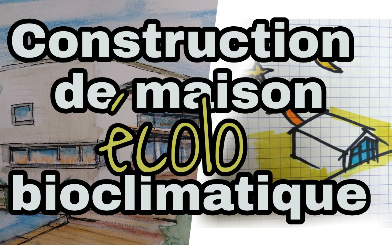 construction maison ecolo bioclimatique schema