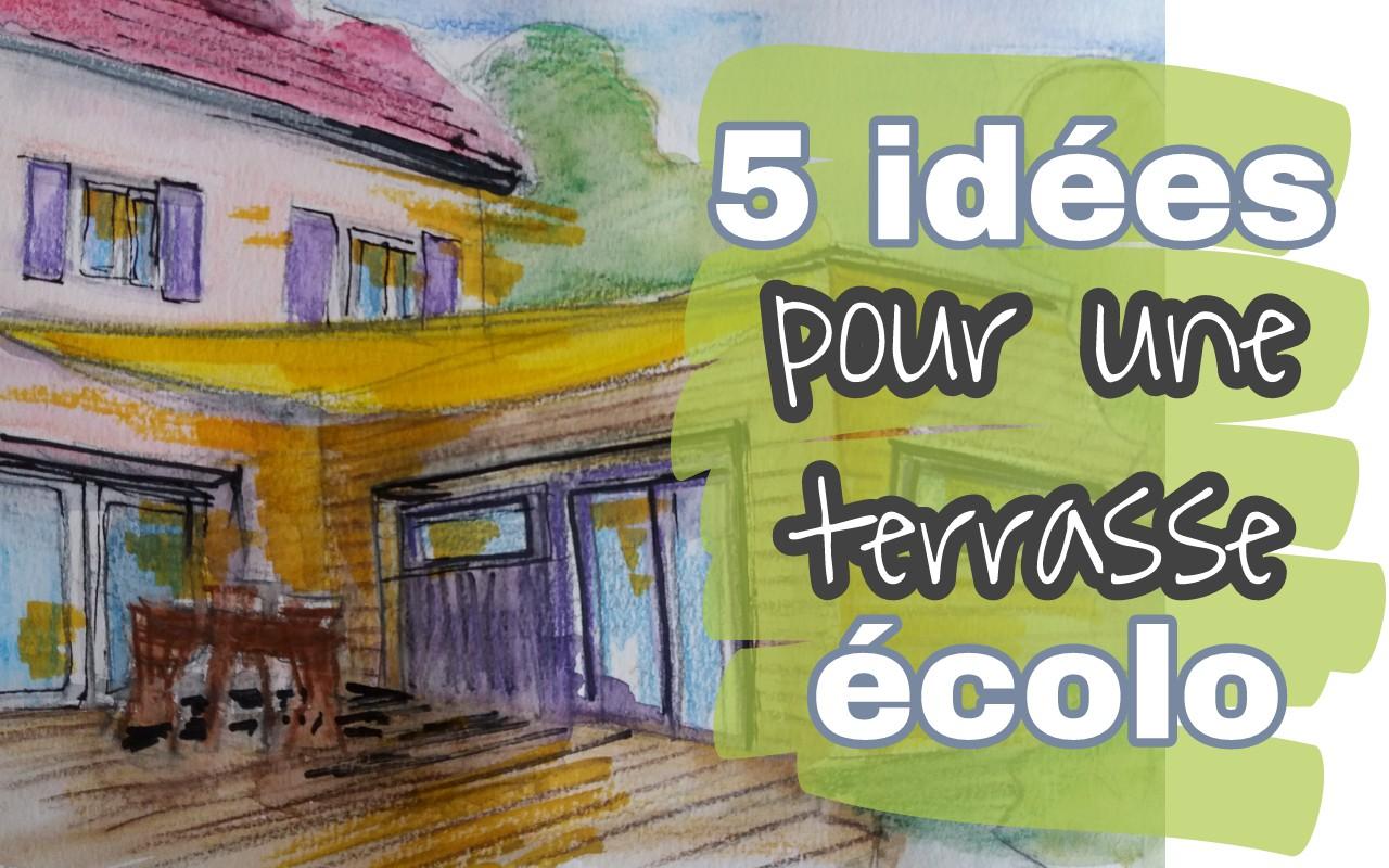 comment amenager sa terrasse - 5 astuces écolos