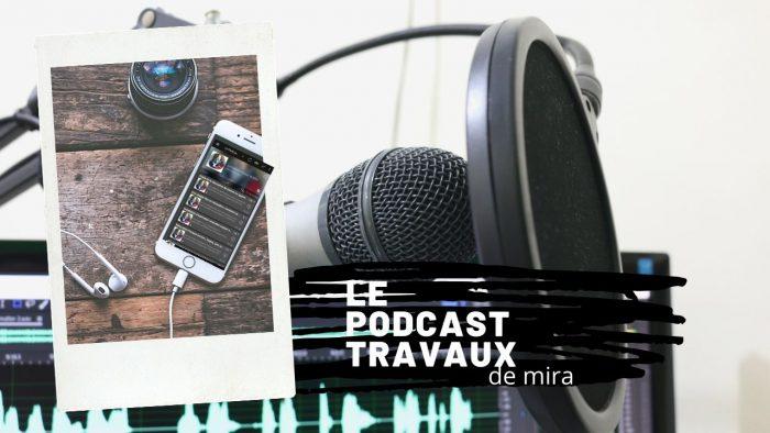 Le podcast travaux de mira